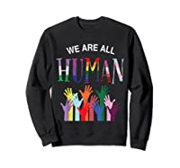 We Are All Human For Pride Transgender, Gay And Pansexual T-shirt Sweatshirt Black