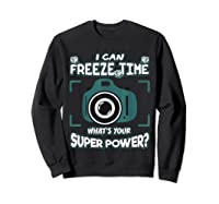 Can Freeze Time What's Your Super Hero Power Photographer Shirts Sweatshirt Black