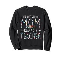 The Best Kind Of Mom Raises A Tea T Shirt Gift For Mama Sweatshirt Black