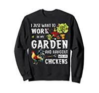 I Just Want To Work In My Garden And Hang Out With Chickens T-shirt Sweatshirt Black