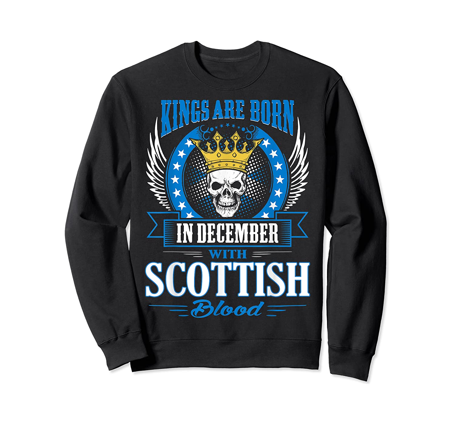 Kings Are Born In December With Scottish Blood Shirts Crewneck Sweater