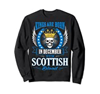 Kings Are Born In December With Scottish Blood Shirts Sweatshirt Black