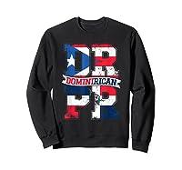 Dominirican Puerto Rico And Republica Dominicana Pride Shirts Sweatshirt Black