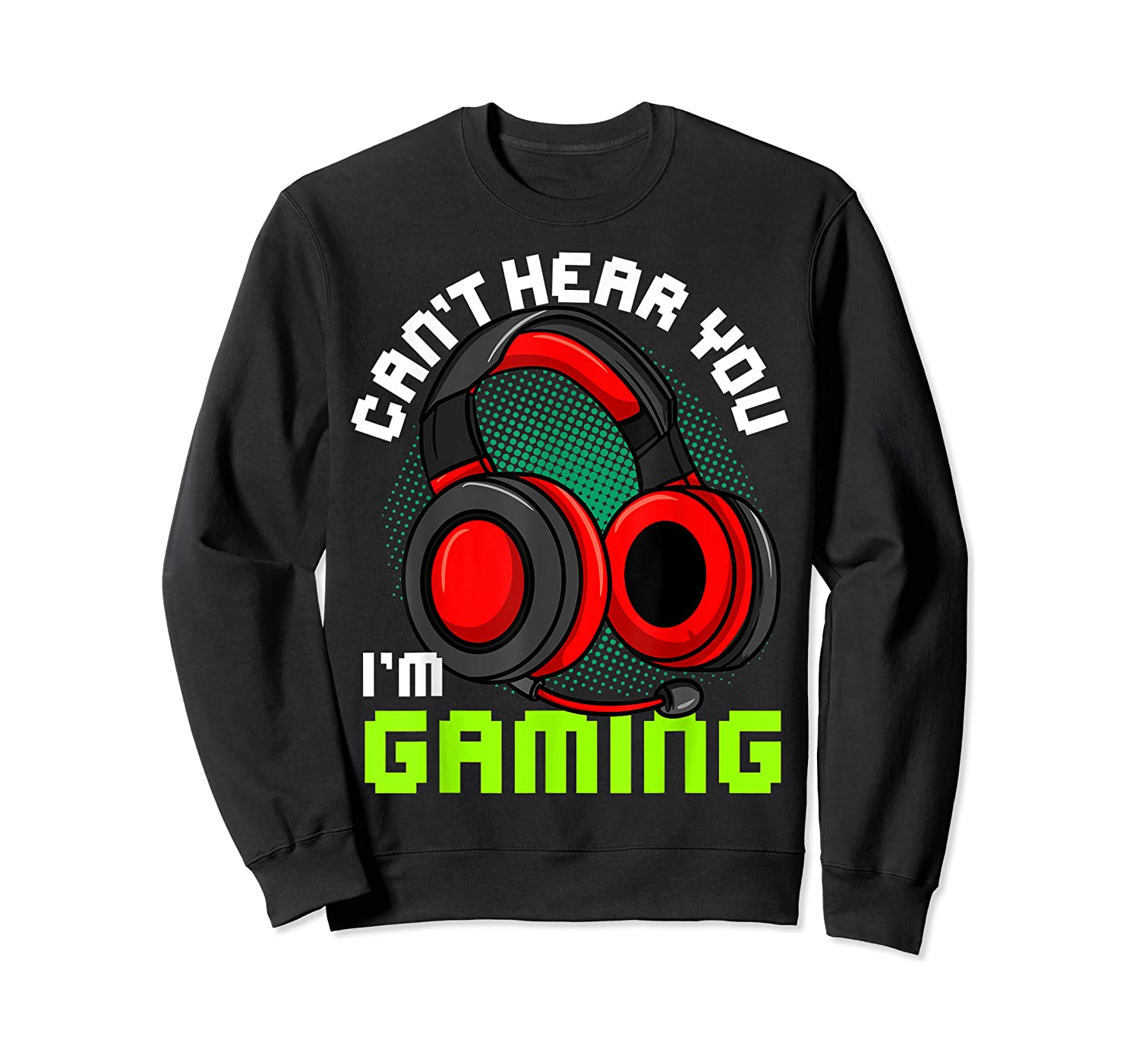 Can't Hear You I'm Gaming Gamer Gamers Funny Saying T-shirt Crewneck Sweater