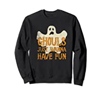 Ghouls Just Wanna Have Fun Halloween Ghost Shirts Sweatshirt Black