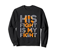 His Fight Is My Fight Multiple Sclerosis Support Tee, Ms Ts Shirts Sweatshirt Black