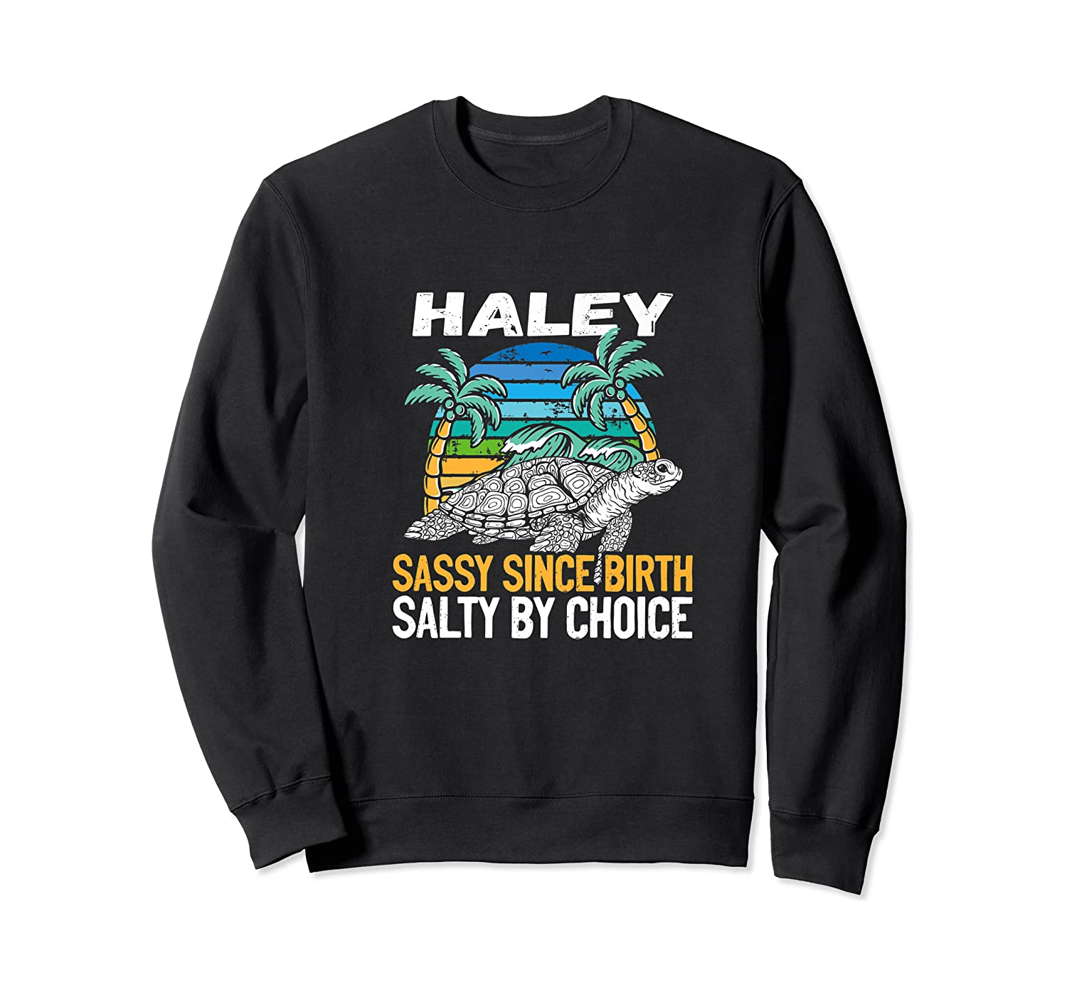 Personalized Haley Design Sassy Salty Quote Beach Lover Shirts Crewneck Sweater