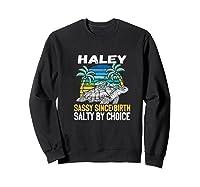 Personalized Haley Design Sassy Salty Quote Beach Lover Shirts Sweatshirt Black