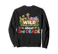 Wild About 3rd Third Grade Tea Student Back To School T-shirt Sweatshirt Black