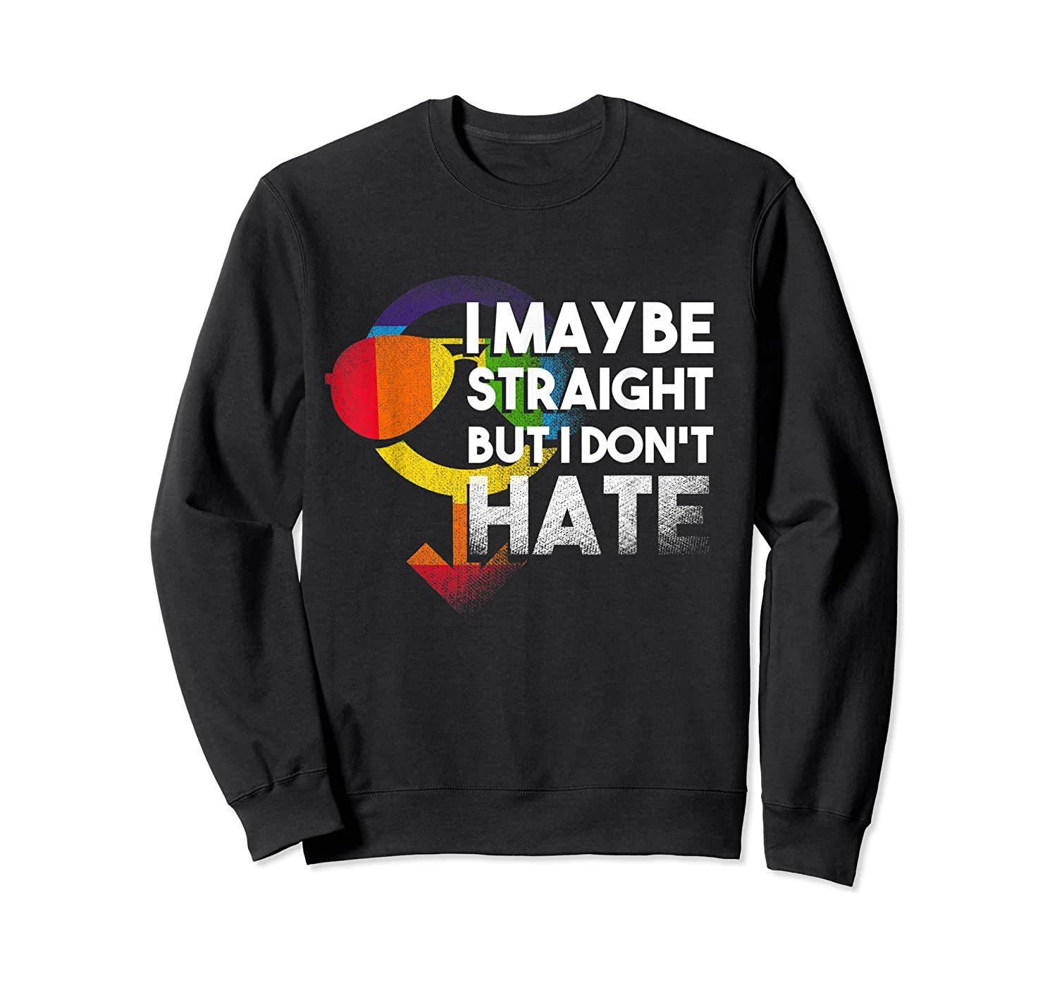 I May Be Straight But I Dont Hate Maybe Lgbt Csd Gay Pride T-shirt Crewneck Sweater
