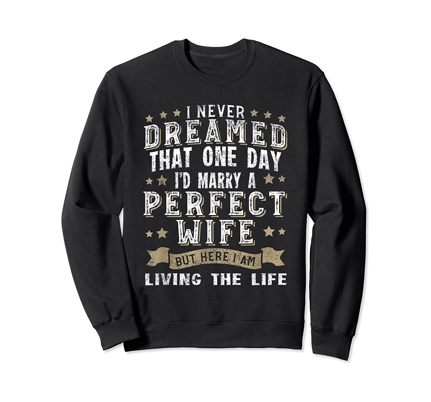 I Never Dreamed I'd Marry A Perfect Wife T-shirt Funny Gift Crewneck Sweater