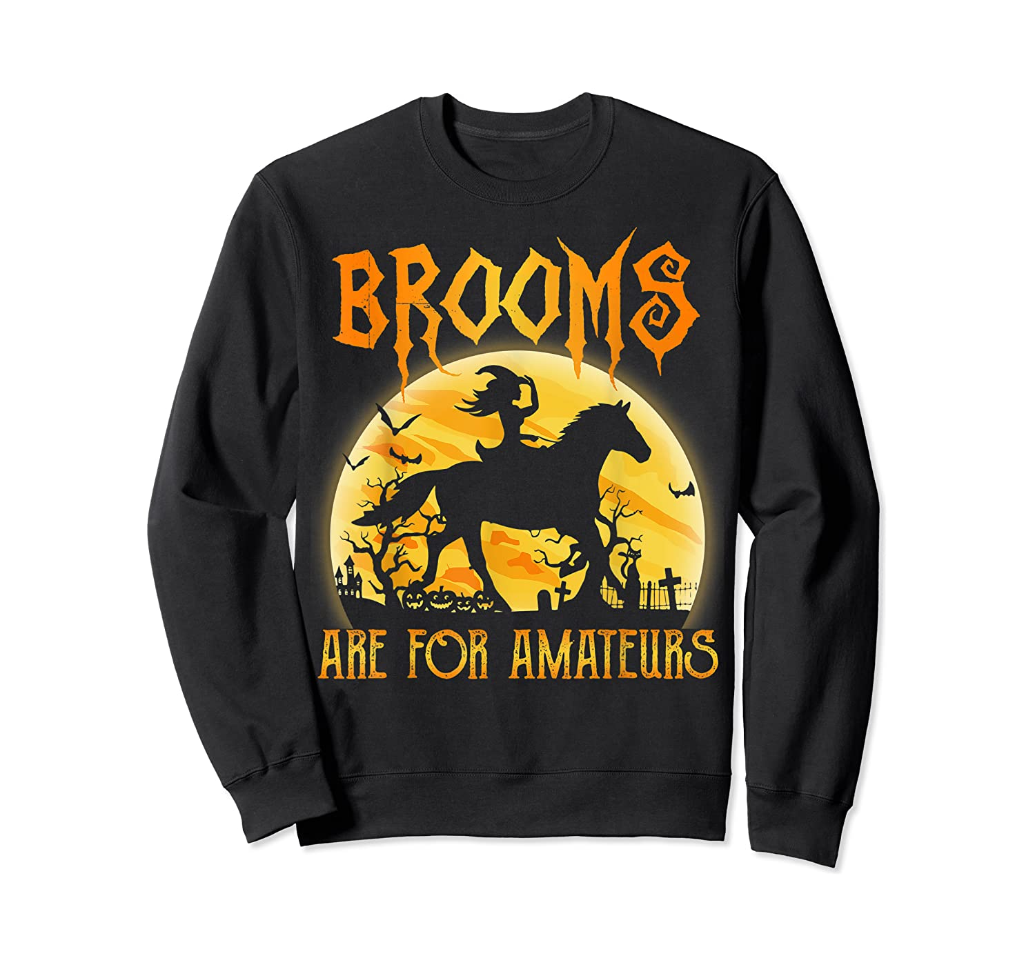 Halloween Brooms Are For Amateurs Horse Riding Shirts Crewneck Sweater