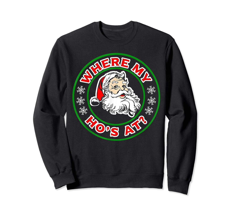 Naughty Christmas Santa Where My Ho's A Shirts Crewneck Sweater