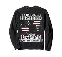 Dad Husband Veteran Nothing Scares Me American Flag Shirts Sweatshirt Black