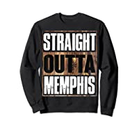 Straight Outta Memphis Tennessee Funny Gift Shirts Sweatshirt Black