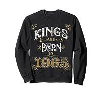 Kings Are Born In 1965 Bday Gifts 55th Birthday Shirts Sweatshirt Black