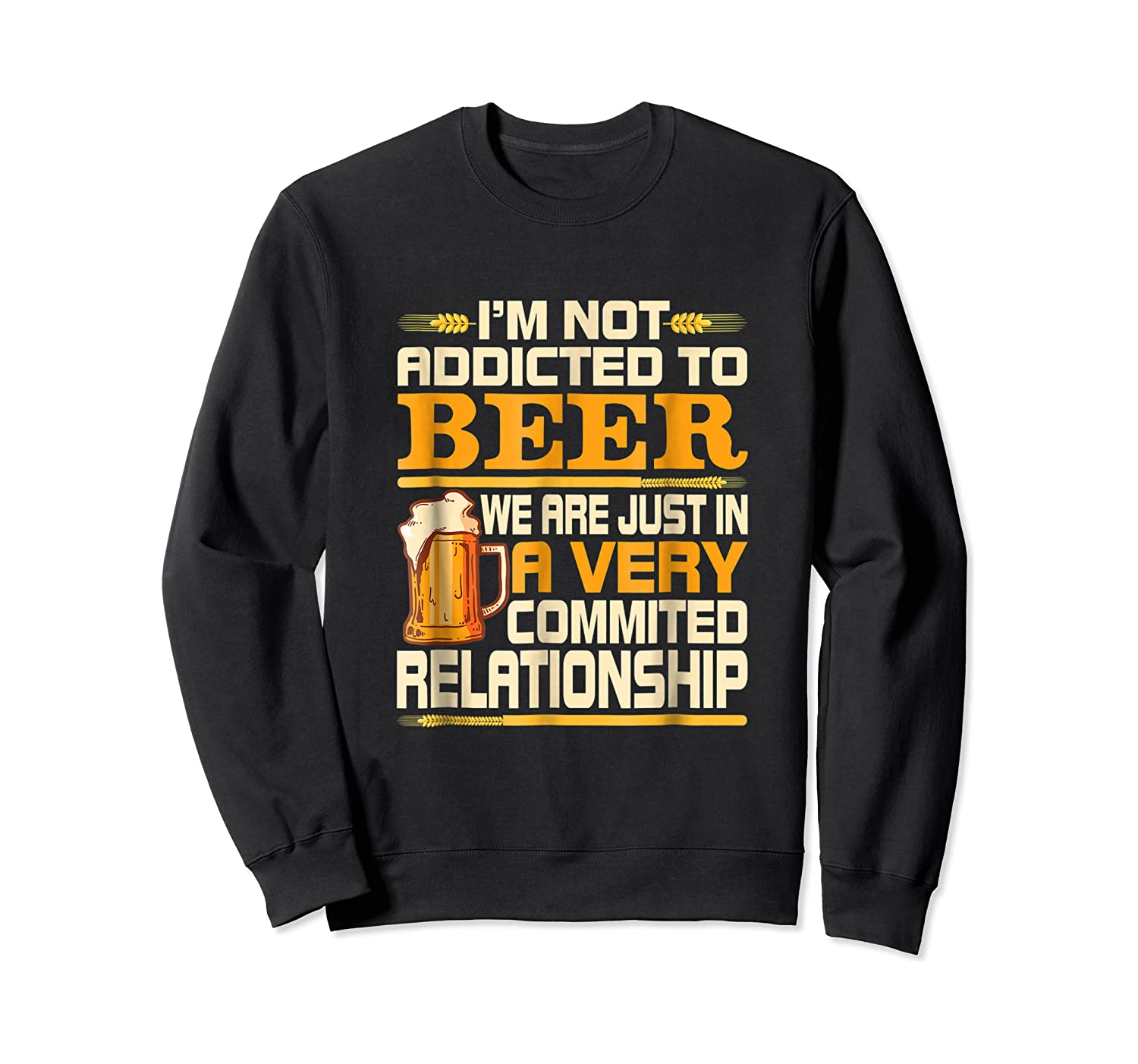 I'm Not Addicted To Beer Funny Beer Addicted Drinking Shirts Crewneck Sweater