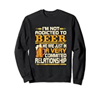 I'm Not Addicted To Beer Funny Beer Addicted Drinking Shirts Sweatshirt Black