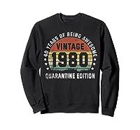 40th Vintage Quarantine Edition 1980 Birthday Gift Shirts Sweatshirt Black