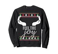 Feel The Joy Ugly Christmas Sweater Funny Slutty Boobs T-shirt Sweatshirt Black