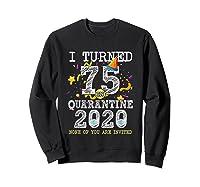 Turned 75 In Quarantine Cute 75th Birthday Gift Shirts Sweatshirt Black