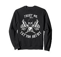 Funny Tattoo Apparel Trust Me I\\\'m A Tattoo Artist T-shirt Sweatshirt Black