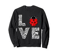 Ladybugs Love Insects Bugs Entomology Sweet T-shirts Gifts Sweatshirt Black