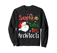 Santa Talks To Architects Christmas Ugly Architects Xmas Shirts Sweatshirt Black
