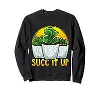 Funny Succ It Up Succulent & Gardening Pun T-shirt Sweatshirt Black