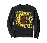Sunflower Tats Naps & Cats Sunflower Tshirt Cat Lover Gifts Sweatshirt Black