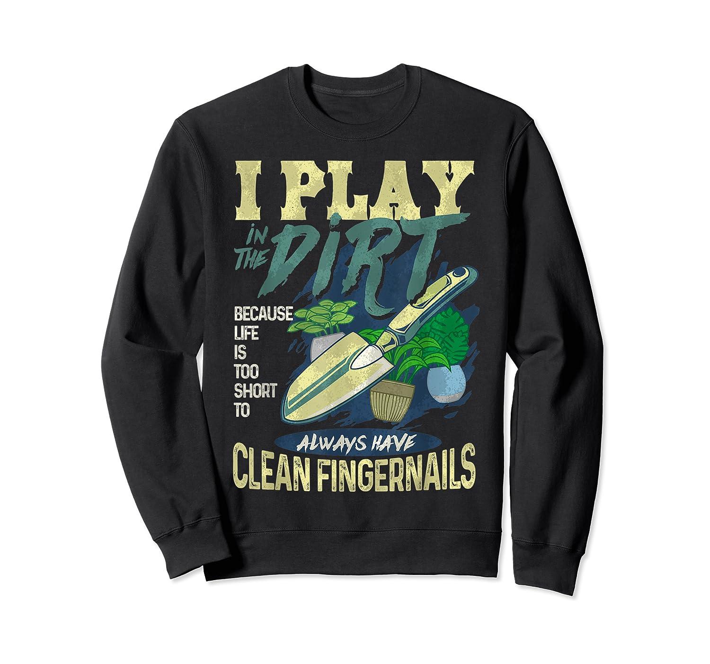 Gardener Pun Play In The Dirt Gardening T-shirt Crewneck Sweater