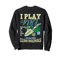 Gardener Pun Play In The Dirt Gardening T-shirt Sweatshirt Black