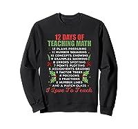 12 Days Of Teaching Math Christmas Math Tea T-shirt Sweatshirt Black