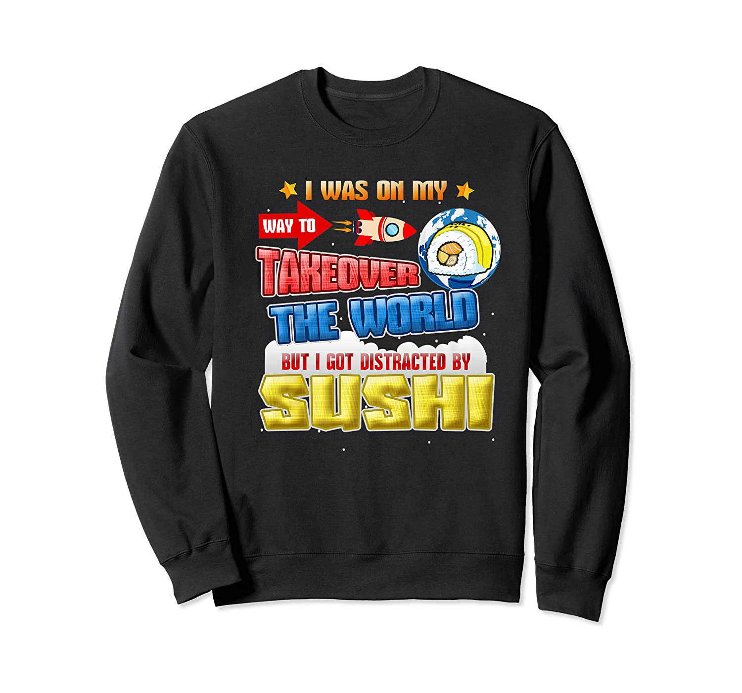 On My Way To Takeover The World But I Got Distracted Sushi Premium T-shirt Crewneck Sweater