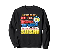 On My Way To Takeover The World But I Got Distracted Sushi Premium T-shirt Sweatshirt Black
