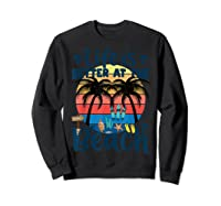 Life Is Better At The Beach Holidays Summer Vacation Ocean Shirts Sweatshirt Black