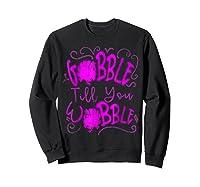 Gobble Till You Wobble Happy Thanksgiving Turkey For T-shirt Sweatshirt Black