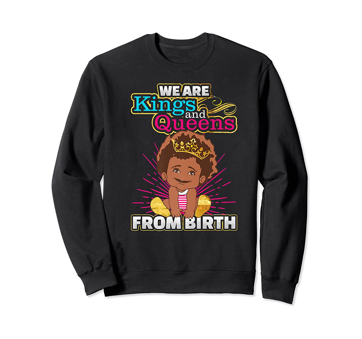 We Are Kings And Queens From Birth Black Girl Magic Gift Shirts Crewneck Sweater