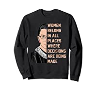 Belong In All Places Where Decisions Are Being Made Shirts Sweatshirt Black