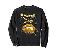 Queens Are Born In June Birthday For Black Shirts Sweatshirt Black