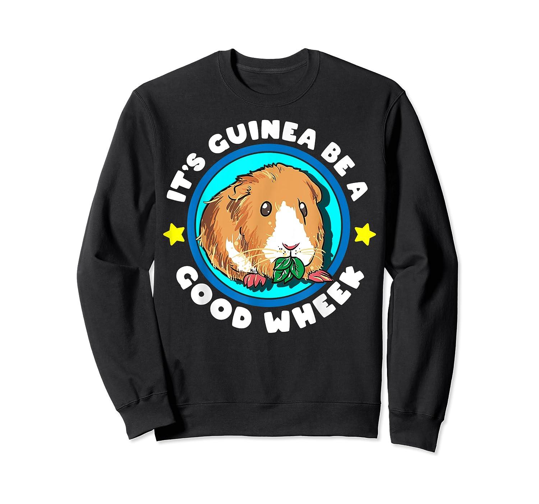 It's Guinea Be A Good Wheek   Cute Cavy Gift   Guinea Pig T-shirt Crewneck Sweater