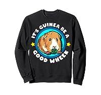 It\\\'s Guinea Be A Good Wheek   Cute Cavy Gift   Guinea Pig T-shirt Sweatshirt Black