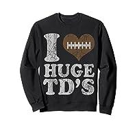 Football I Love Huge Td's Funny Quotes Humor Sayings Shirts Sweatshirt Black