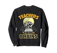 Teas Love Brains Funny Halloween Costume Gift Shirts Sweatshirt Black