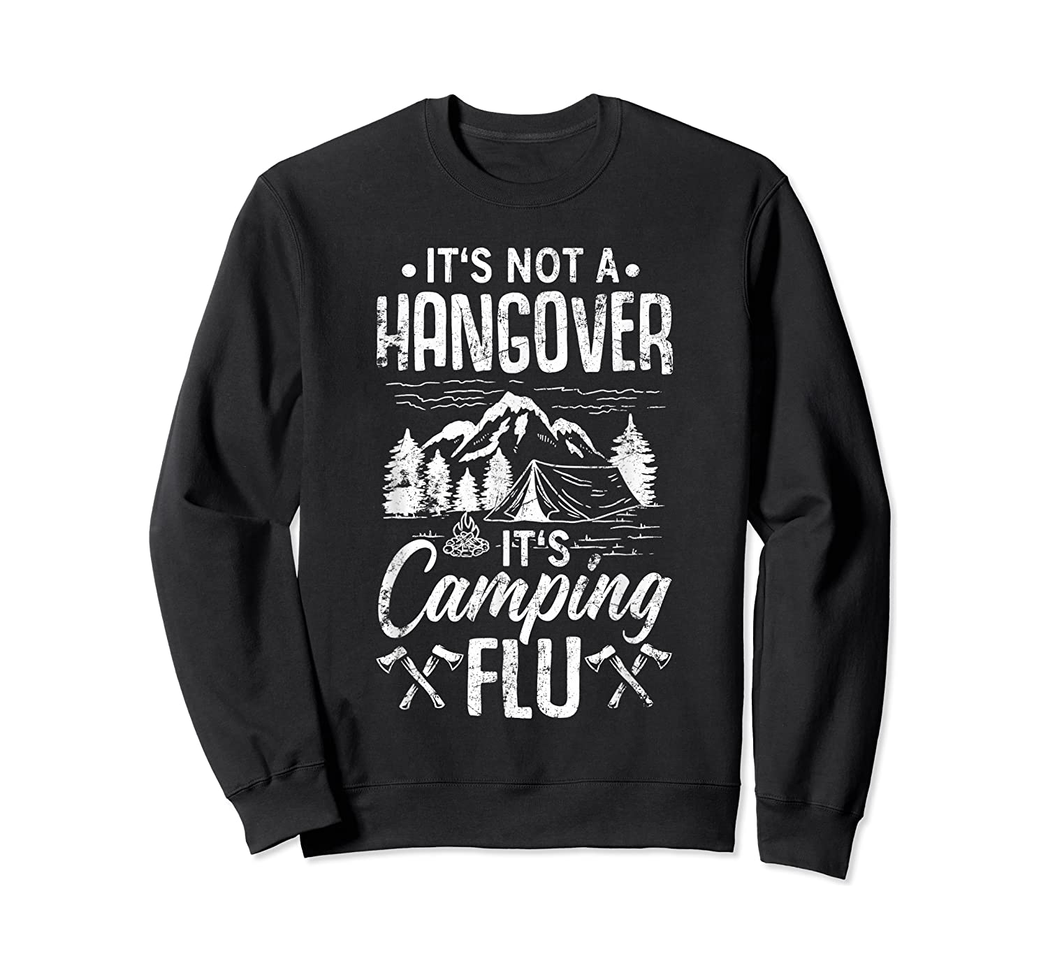 It's Not A Hangover It's Camping Flu Funny Camping Quote Shirts Crewneck Sweater