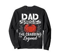 Dad The Man The Myth The Crabbing Legend Fathers Day Shirts Sweatshirt Black