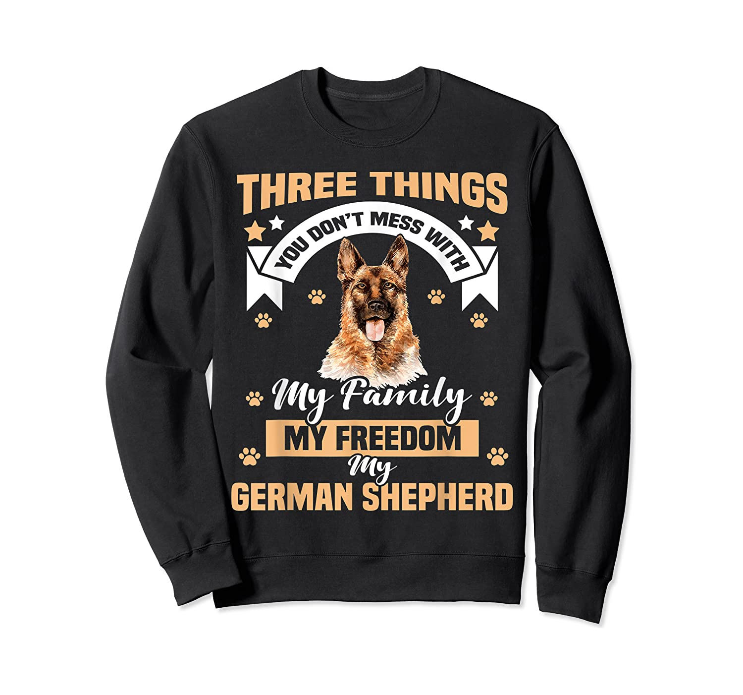 Three Things You Don't Mess With My German Shepherd T-shirt Crewneck Sweater