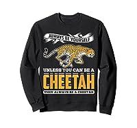 Cheetah Cheetah Tshrirt Always Be Yourself Shirts Sweatshirt Black