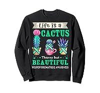 Life Is A Cactus Neurofibromatosis Awareness T-shirt Sweatshirt Black