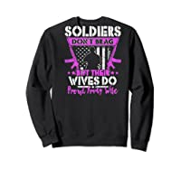 Soldiers Don't Brag Their Wives Do Proud Army Wife Gift Shirts Sweatshirt Black